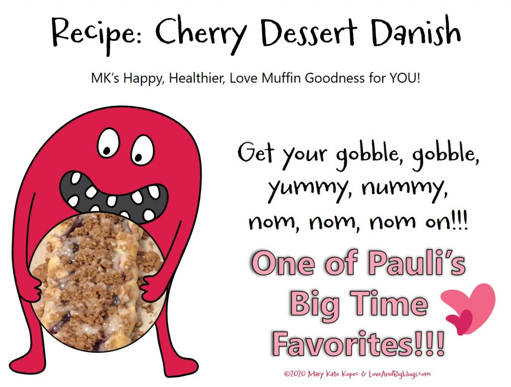 Recipe: Cherry Dessert Danish.  Mary Kate Kopec.  Love and Big Hugs.