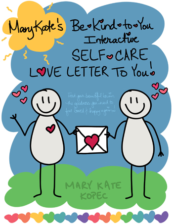 Mary Kate'es Be-Kind-to-You Interactive Self-Care Love Letter to You!