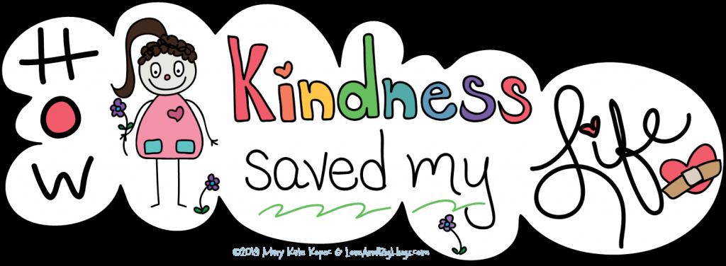 How kindness saved my life Mary Kate Kopec Love and Big Hugs