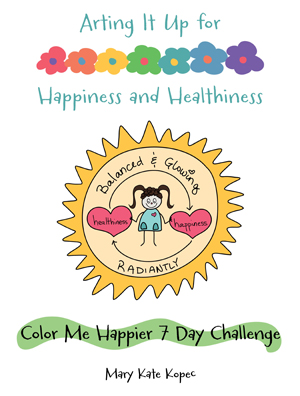 Arting It Up for Happiness and Healthiness Color Me Happier 7 Day Challenge Mary Kate Kopec Love and Big Hugs