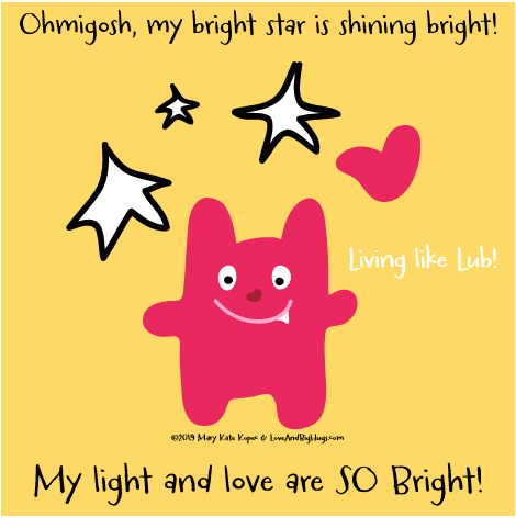 Living Like Lub! My bright star is shining brightly with love!  Mary Kate Kopec.  Love and Big Hugs!