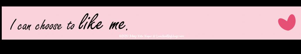 I can like me.  Mary Kate Kopec.  Love and Big Hugs.