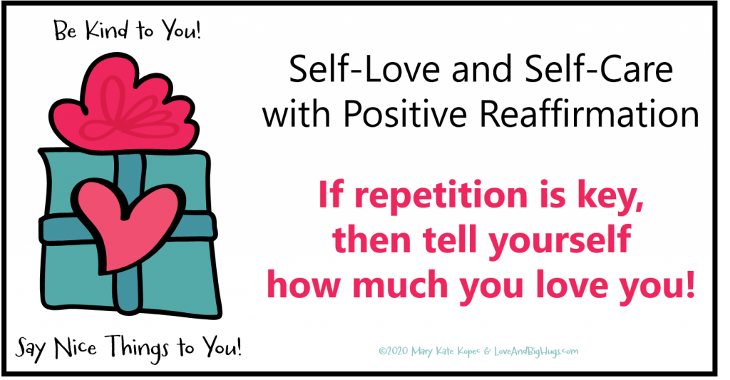 Self-Care and Self-Love with Positive Reaffirmation.  Mary Kate Kopec.  Love and Big Hugs.