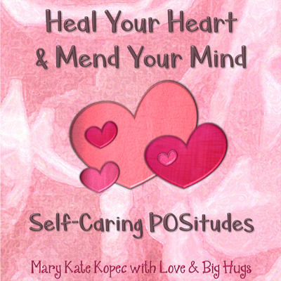 heal your heart & mend your mind Mary Kate Kopec