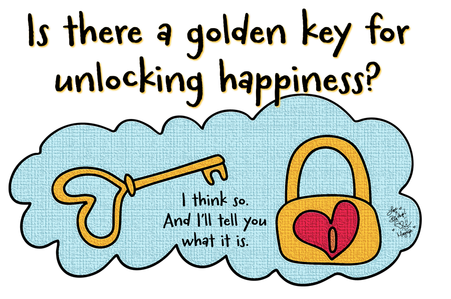 Is there a golden key for unlocking happiness. Mary Kate Kopec. Love and Big Hugs.